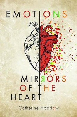 Emotions: Mirrors of the Heart  -     By: Catherine Haddow