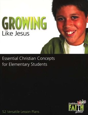 Growing Like Jesus: Essential Christian Concepts for Elementary Students - 52 Versatile Lesson Plans  -