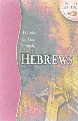 Listening to God Through Hebrews, Lectio Divina Bible Studies    -