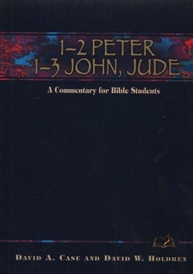 1 & 2 Peter, 1, 2, & 3 John, and Jude: A Commentary for  Bible Students   -     By: David Case, David Holden