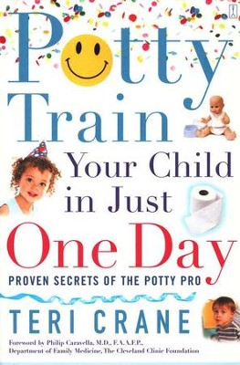 Potty Train Your Child in Just One Day: Proven Secrets of the Potty Pro  -     By: Teri Crane