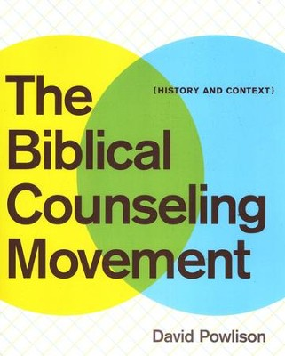 The Biblical Counseling Movement: History and Context  -     By: David A. Powlison
