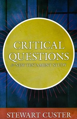 Critical Questions for New Testament Study   -     By: Stewart Custer