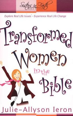 Transformed Women in the Bible, Sisters in Faith Bible Studies                   -     By: Julie Allyson-Ieron