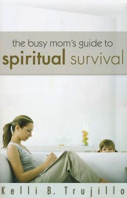 Busy Mom's Guide To Spiritual Survival  -     By: Kelli Trujillo