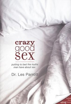 Crazy Good Sex   -     By: Dr. Les Parrott