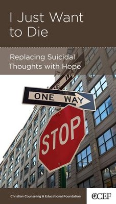 I Just Want to Die: Replacing Suicide Thoughts with Hope  -     By: David Powlison