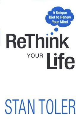 ReThink Your Life: A Unique Diet to Renew Your Mind   -     By: Stan Toler