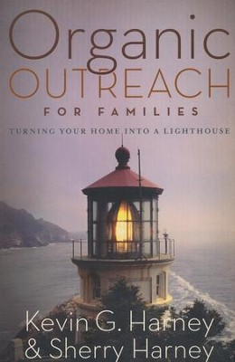 Organic Outreach for Families: Turning Your Home into a Lighthouse  -     By: Kevin G. Harney