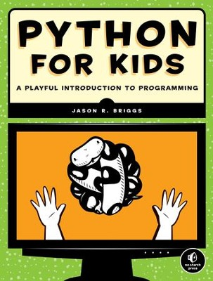 Python for Kids: A Playful Introduction To Programming  -     By: Jason R. Briggs