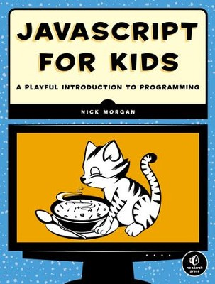 JavaScript for Kids: A Playful Introduction to Programming  -     By: Nick Morgan