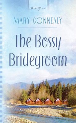 The Bossy Bridegroom - eBook  -     By: Mary Connealy