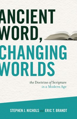 Ancient Word, Changing Worlds: The Doctrine of Scripture in a Modern Age - eBook  -     By: Stephen J. Nichols, Eric T. Brandt
