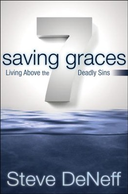 7 Saving Graces: Living Above the Deadly Sins  -     By: Steve DeNeff