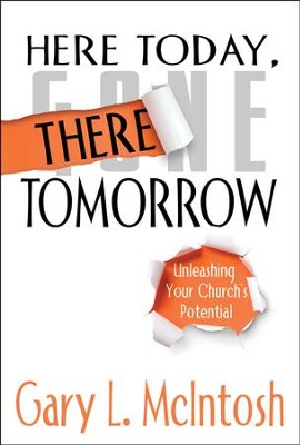 Here Today, There Tomorrow: Unleashing Your Church's Potential  -     By: Gary L. McIntosh