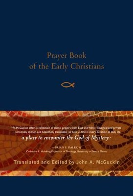 Prayer Book of the Early Christians - eBook  -     Edited By: John A. McGuckin     By: Edited & translated by John A. McGuckin