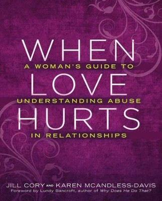 When Love Hurts: A Woman's Guide to Understanding Abuse in Relationships  -     By: Jill Cory, Karen McAndless-Davis