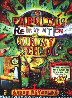 The Fabulous Reinvention of Sunday School: Transformational Techniques for Reaching and Teaching   -     By: Aaron Reynolds