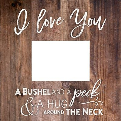 I Love You, A Bushel and A Peck, Photo Frame  -
