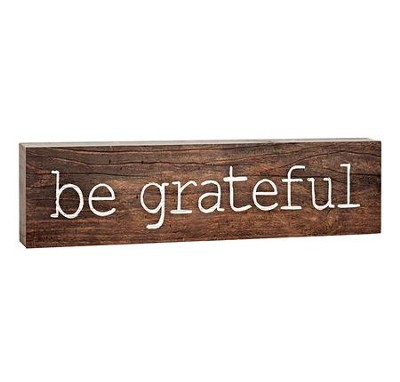 Be Grateful, Stick Plaque, Small  -