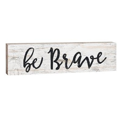 Be Brave, Stick Plaque, Small  -