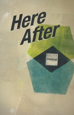 Here After, Merge Bible Study Series   -     By: Wesleyan Publishing House