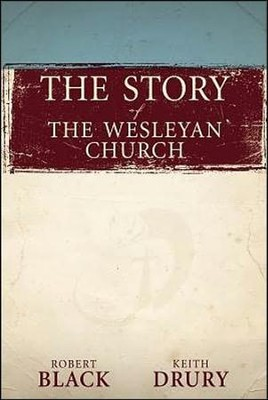 The Story of The Wesleyan Church  -     By: Robert Black, Keith Drury