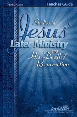 Jesus' Later Ministry and His Death/Resur, Youth 2 to Adult Bible Study, Teacher Guide  -