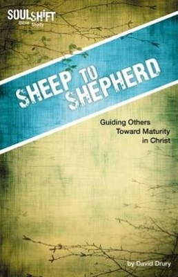 Sheep to Shepherd: Guiding Others toward Maturity in Christ  -