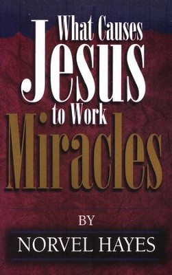 What Causes Jesus to Work Miracles  -     By: Norvel Hayes