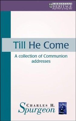 Till He Come: A Collection of Communion Addresses   -     By: Charles H. Spurgeon