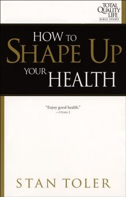 How to Shape Up Your Health  -     By: Stan Toler