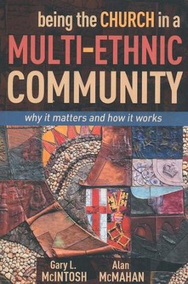 Being the Church in a Multi-Ethnic Community: Why It Matters and How It Works  -     By: Gary L. McIntosh, Alan McMahan