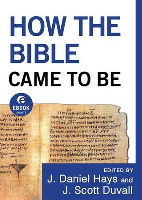 How the Bible Came to Be (Ebook Short) - eBook  -     By: J. Daniel Hays, J. Scott Duvall