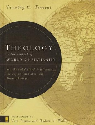 Theology in the Context of World Christianity  -     By: Timothy C. Tennent
