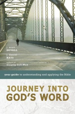 Journey into God's Word: Your Guide to Understanding and Applying the Bible  -     By: J. Scott Duvall, J. Daniel Hays