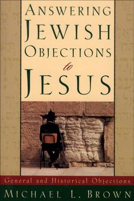 Answering Jewish Objections to Jesus: General and Historical Objections - eBook  -     By: Michael L. Brown