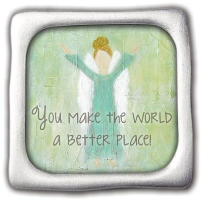 You Make the World a Better Place, Square Magnet  -     By: Caroline Simas