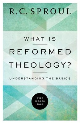 What is Reformed Theology?: Understanding the Basics - eBook  -     By: R.C. Sproul