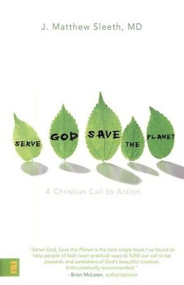 Serve God, Save the Planet: A Christian Call to Action   -     By: J. Matthew Sleeth