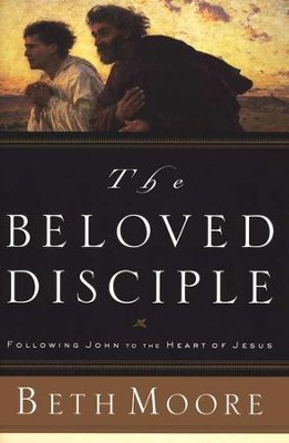 The Beloved Disciple: Following John to the Heart of Jesus  -     By: Beth Moore
