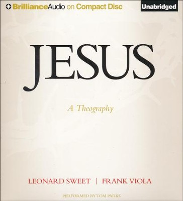 Jesus: A Theography - unabridged audio book on CD  -     Narrated By: Tom Parks     By: Leonard Sweet, Frank Viola