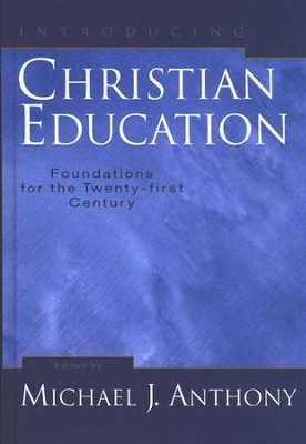 Introducing Christian Education: Foundations for the Twenty-first Century  -     Edited By: Michael Anthony