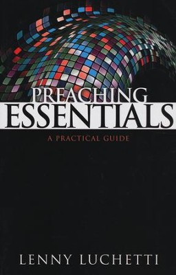 Preaching Essentials: A Practical Guide  -     By: Lenny Luchetti