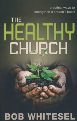 The Healthy Church: Practical Ways to Strengthen a Church's Heart  -     By: Bob Whitesel