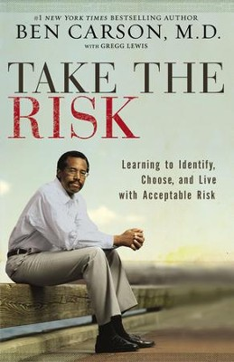 Take the Risk: Learning to Identify, Choose, and Live with Acceptable Risk - eBook  -     By: Ben Carson M.D., Gregg Lewis