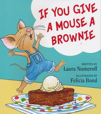 If You Give a Mouse a Brownie  -     By: Laura Numeroff