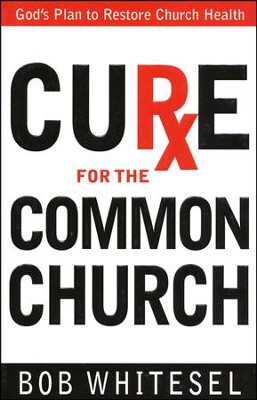 Cure for the Common Church: God's Plan to Restore Church Health  -     By: Bob Whitesel