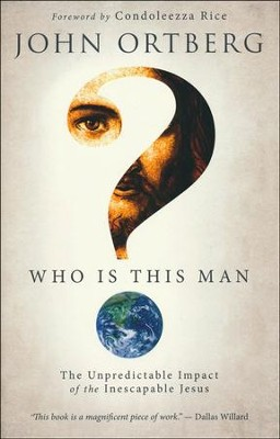 Who Is This Man?: The Unpredictable Impact of the Inescapable Jesus  -     By: John Ortberg