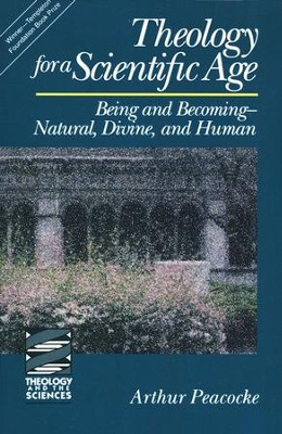 Theology for a Scientific Age: Being and Becoming --Natural, Divine, and Human  -     By: Arthur Peacocke